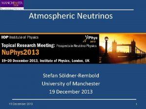 Atmospheric Neutrinos Stefan SldnerRembold University of Manchester 19