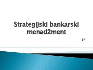 Strategijski bankarski menadment js Strategijski menadment Sutina bankarskog