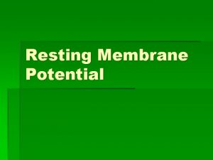 Resting Membrane Potential Membrane Potentials Electrical signals are