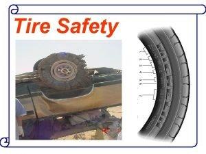 Tire Safety Tire Safety Studies of tire safety