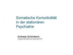 Somatische Komorbiditt in der stationren Psychiatrie Andreas Schnbeck
