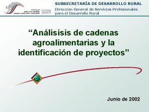 SUBSECRETARA DE DESARROLLO RURAL Direccin General de Servicios