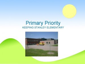 Primary Priority KEEPING STANLEY ELEMENTARY From the Stanley