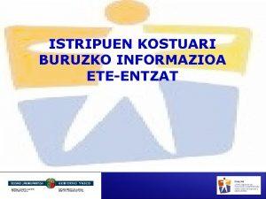 ISTRIPUEN KOSTUARI BURUZKO INFORMAZIOA ETEENTZAT ISTRIPUEN KOSTUARI BURUZKO