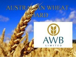 AUSTRALIAN WHEAT BOARD Overview Australian What Board was