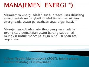 MANAJEMEN ENERGI Manajemen energi adalah suatu proses ilmu