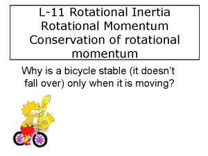 L11 Rotational Inertia Rotational Momentum Conservation of rotational