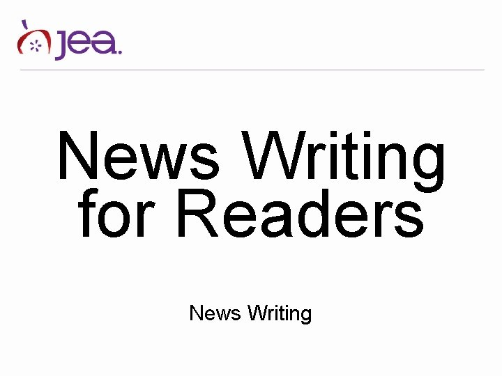 News Writing for Readers News Writing News Writing