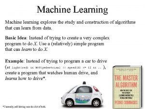 Machine Learning Machine learning explores the study and