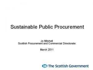 Sustainable Public Procurement Jo Mitchell Scottish Procurement and