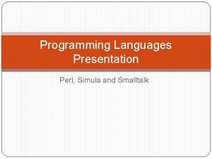 Programming Languages Presentation Perl Simula and Smalltalk PERL