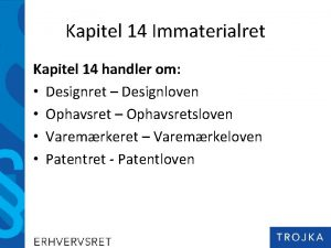 Kapitel 14 Immaterialret Kapitel 14 handler om Designret