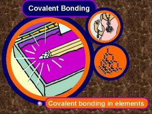 Covalent Bonding Covalent bonding in elements The covalent