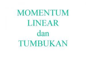 MOMENTUM LINEAR dan TUMBUKAN Momentum Linear 2 1