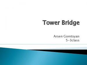 Tower Bridge Arsen Gomtsyan 5 3 class Bridge