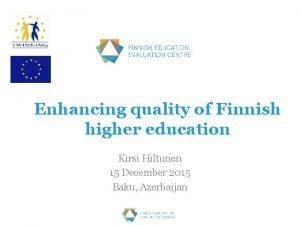 Enhancing quality of Finnish higher education Kirsi Hiltunen