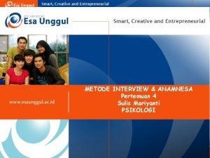 METODE INTERVIEW ANAMNESA Pertemuan 4 Sulis Mariyanti PSIKOLOGI