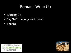 Romans Wrap Up Romans 16 Say hi to