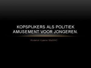 KOPSPIJKERS ALS POLITIEK AMUSEMENT VOOR JONGEREN Roderick Vyaene