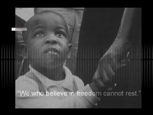 We who believe in freedom cannot rest Freedom
