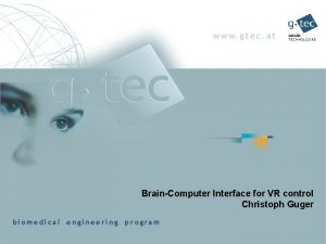 BrainComputer Interface for VR control Christoph Guger Cooperations
