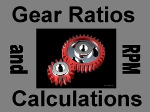 Gear Ratios Calculations The most used drive system