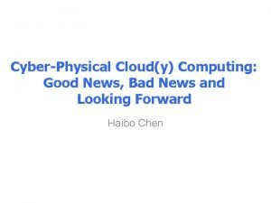 CyberPhysical Cloudy Computing Good News Bad News and
