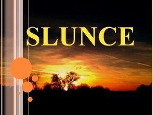 SLUNCE Slunce je hvzda Star asi 4 6