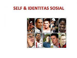 SELF IDENTITAS SOSIAL PENGANTAR Manusia adalah makhluk sosial