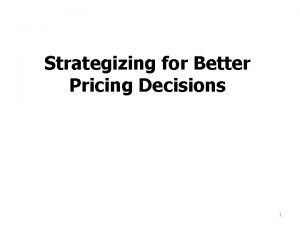 Strategizing for Better Pricing Decisions 1 Activity 1