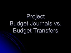 Project Budget Journals vs Budget Transfers Budget Journals
