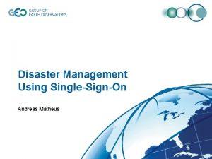 Disaster Management Using SingleSignOn Andreas Matheus Disaster Management