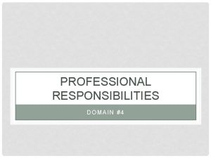 PROFESSIONAL RESPONSIBILITIES DOMAIN 4 DIRECTIONS FOR DOMAIN 4
