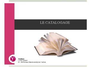 LE CATALOGAGE DC Bibliothque Dpartementale des Yvelines Fonction
