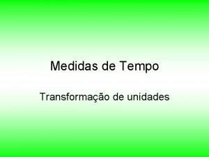 Medidas de Tempo Transformao de unidades Medidas de