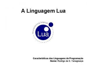 A Linguagem Lua Caractersticas das Linguagens de Programao