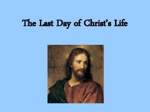 The Last Day of Christs Life The Last