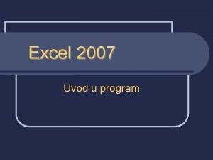 Excel 2007 Uvod u program Microsoft Excel n