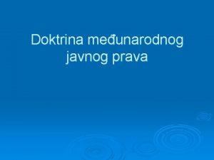 Doktrina meunarodnog javnog prava Pretee doktrine meunarodnog javnog