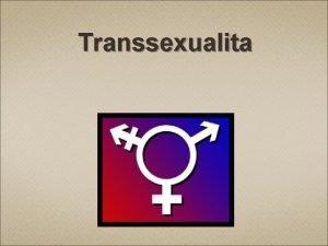 Transsexualita Co to je transsexualita Porucha sexuln identifikace