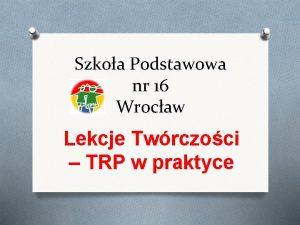 Szkoa Podstawowa nr 16 Wrocaw Lekcje Twrczoci TRP