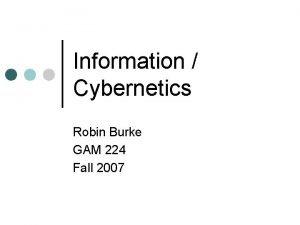 Information Cybernetics Robin Burke GAM 224 Fall 2007