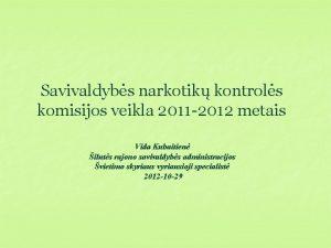 Savivaldybs narkotik kontrols komisijos veikla 2011 2012 metais
