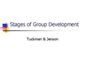 Stages of Group Development Tuckman Jenson n n