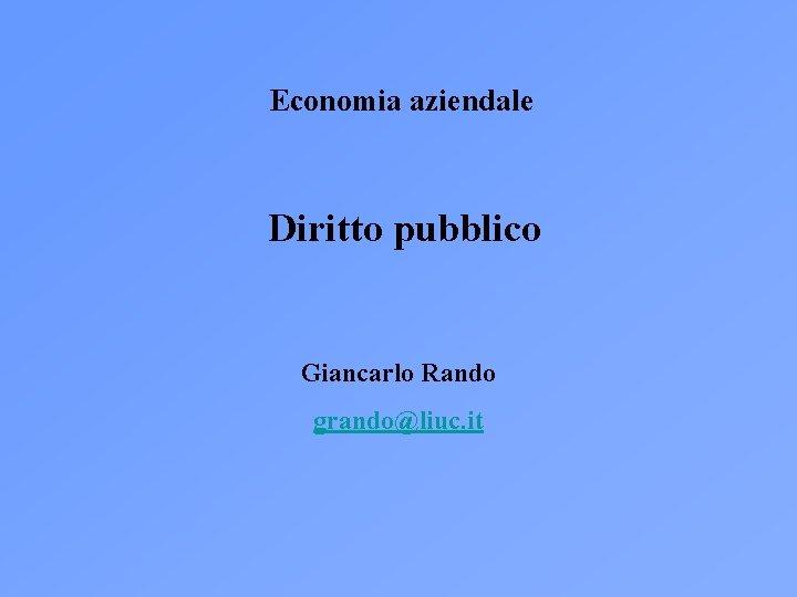 Economia aziendale Diritto pubblico Giancarlo Rando grandoliuc it