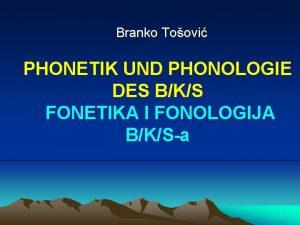 Branko Toovi PHONETIK UND PHONOLOGIE DES BKS FONETIKA