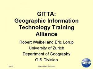 GITTA Geographic Information Technology Training Alliance Robert Weibel