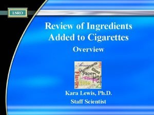 Review of Ingredients Added to Cigarettes Overview Kara