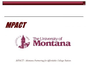 MPACT Montana Partnering for Affordable College Tuition The