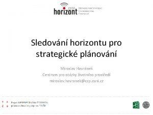 Sledovn horizontu pro strategick plnovn Miroslav Havrnek Centrum